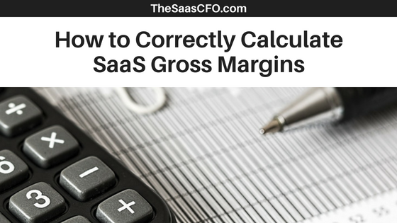 How to Correctly Calculate your SaaS Gross Margin - The SaaS CFO